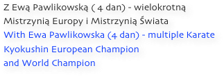 Z Ewą Pawlikowską ( 4 dan) - wielokrotną Mistrzynią Europy i Mistrzynią Świata